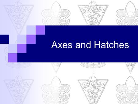 Axes and Hatches. Though both the axe & the hatchet are highly useful to the woodsman, weight usually eliminates one, & then the scout has the problem.