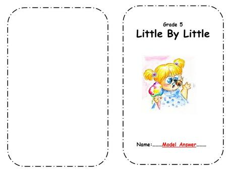 Grade 5 Little By Little Name:………Model Answer……….