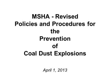 MSHA - Revised Policies and Procedures for the Prevention of Coal Dust Explosions April 1, 2013.