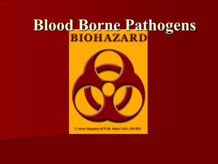 Blood Borne Pathogens. What ? Workplace exposure to blood that potentially carries infectious diseases such as HIV and Hepatitis B. Why ? You need to.