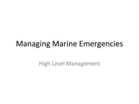 Managing Marine Emergencies High Level Management.