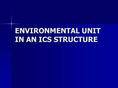 ENVIRONMENTAL UNIT IN AN ICS STRUCTURE. EU Mission Statement The Environmental Unit is established to provide technical and scientific expertise and capabilities.