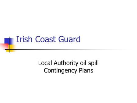 Irish Coast Guard Local Authority oil spill Contingency Plans.