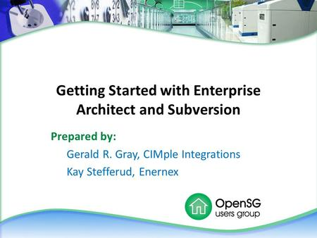 Getting Started with Enterprise Architect and Subversion Prepared by: Gerald R. Gray, CIMple Integrations Kay Stefferud, Enernex.