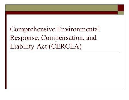 Comprehensive Environmental Response, Compensation, and Liability Act (CERCLA)