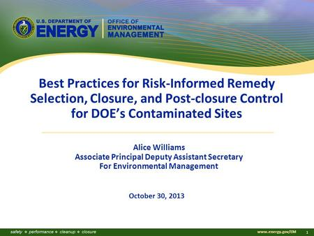 Www.energy.gov/EM 1 Best Practices for Risk-Informed Remedy Selection, Closure, and Post-closure Control for DOE's Contaminated Sites October 30, 2013.