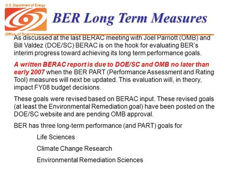 BER Long Term Measures As discussed at the last BERAC meeting with Joel Parriott (OMB) and Bill Valdez (DOE/SC) BERAC is on the hook for evaluating BER's.