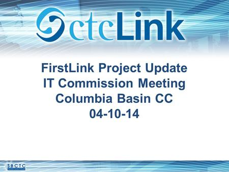 FirstLink Project Update IT Commission Meeting Columbia Basin CC 04-10-14.