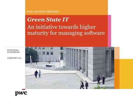 RISK ADVISORY SERVICES Green State IT Strictly Private and Confidential 29 September 2014 An initiative towards higher maturity for managing software.