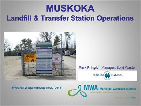 MUSKOKA Landfill & Transfer Station Operations Mark Pringle - Manager, Solid Waste MWA Fall Workshop October 29, 2014.