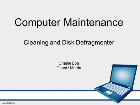 Computer Maintenance Cleaning and Disk Defragmenter Charlie Bou Chantz Martin.