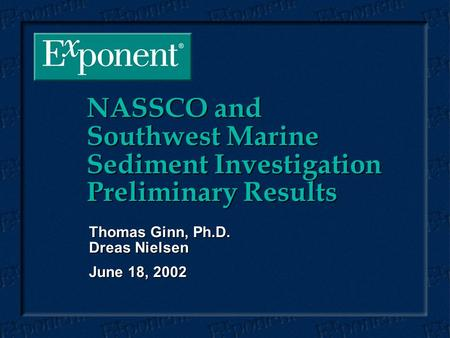 NASSCO and Southwest Marine Sediment Investigation Preliminary Results Thomas Ginn, Ph.D. Dreas Nielsen June 18, 2002.