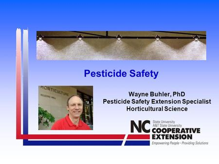 Pesticide Safety Wayne Buhler, PhD Pesticide Safety Extension Specialist Horticultural Science.