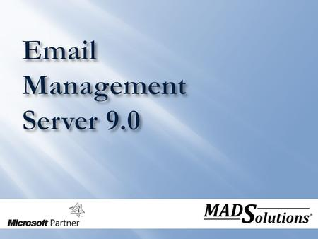  Email Management has become a multi-faceted complex task involving:  Storage Management  Content Management  Document Management  Quota Management.