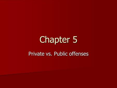 Chapter 5 Private vs. Public offenses. Ch. 5-1 Tort Law Crime- An offense against society Crime- An offense against society Tort- A private, or civil.