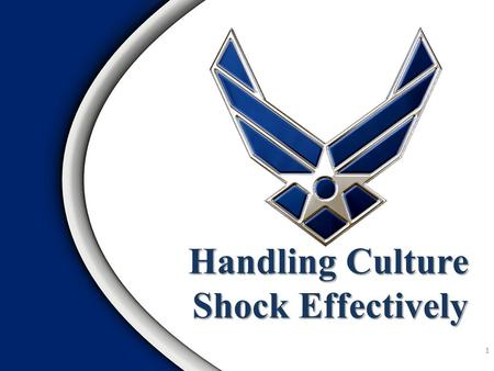 Handling Culture Shock Effectively 1. Culture Shock Video 2.