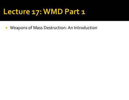  Weapons of Mass Destruction: An Introduction. Weapons that have a relatively large-scale impact on people, property, and/or infrastructure. WMD are.
