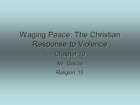 Waging Peace: The Christian Response to Violence Chapter 10