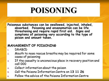 POISONING Poisonous substances can be swallowed, injected, inhaled, absorbed. Poisoning and envenomation can be life threatening and require rapid first.