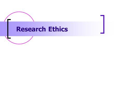 Research Ethics. 2 A Dilemma Researchers want to help advance understanding of behavior and perhaps improve lives while at the same time preserve the.