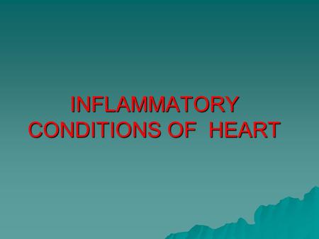 INFLAMMATORY CONDITIONS OF HEART. LAYERS OF THE HEART.