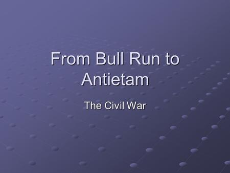From Bull Run to Antietam The Civil War. Warm Up Historians tend to believe that 5 general theories exist about why the Civil War occurred. In small groups.