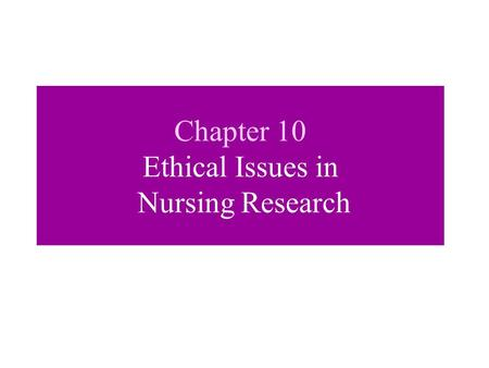 Chapter 10 Ethical Issues in Nursing Research. Perspectives for Assessing Ethical Acceptability Utilitarian Perspective - the good of a project is defined.