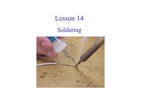 Lesson 14 Soldering. What is soldering? Soldering is a method of applying an alloy, of lower melting point, to join metal parts together. Soldering can.