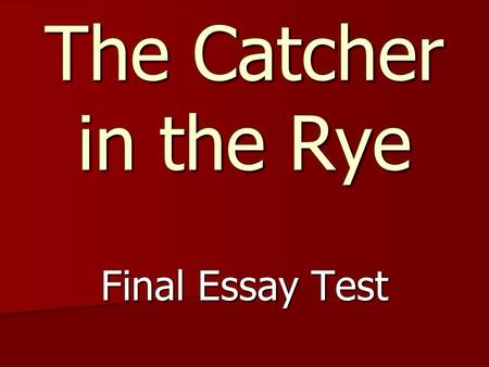 The Catcher in the Rye Final Essay Test.