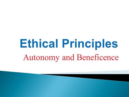 share an ethical dilemma that occurred because there was conflict between autonomy and beneficence As mentioned, one of the most common ethical dilemmas rehabilitation professionals must resolve is the tension between beneficence and respect for autonomy beneficence refers to a basic obligation to help others, but more importantly, beneficence requires an obligation to further [another's] important and legitimate interests.