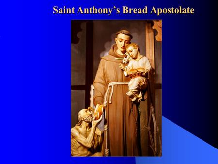 Saint Anthony's Bread Apostolate. What's It All About? It's all about the Works of Mercy and they are the basis for the Apostolate! Let us start with.
