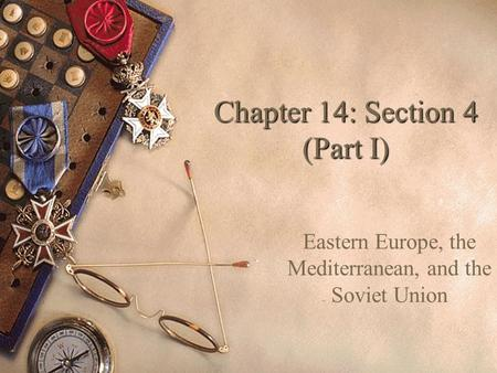 Chapter 14: Section 4 (Part I) Eastern Europe, the Mediterranean, and the Soviet Union.