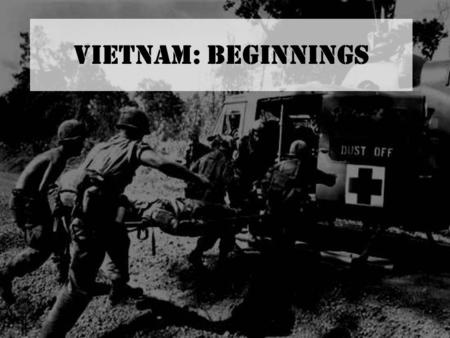 Vietnam: Beginnings. Why is Vietnam significant? Unique because… –Divergence between government policy and public opinion –U.S. defeat? Will encompass.