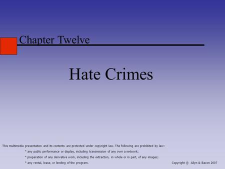 Chapter Twelve Hate Crimes This multimedia presentation and its contents are protected under copyright law. The following are prohibited by law: * any.