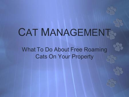 C AT M ANAGEMENT What To Do About Free Roaming Cats On Your Property.