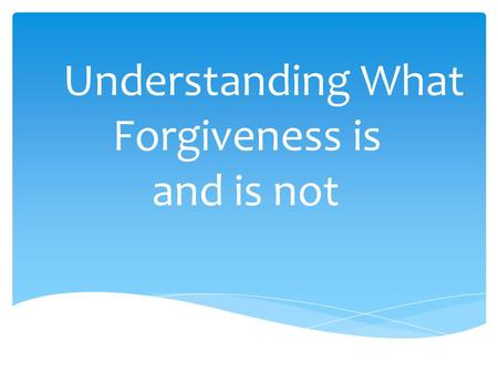 "Understanding What Forgiveness is and is not. Definition: It comes from the Greek word that means ""To send away."" It is used 146 times in the N.T."