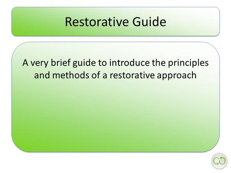 Restorative Guide A very brief guide to introduce the principles and methods of a restorative approach.