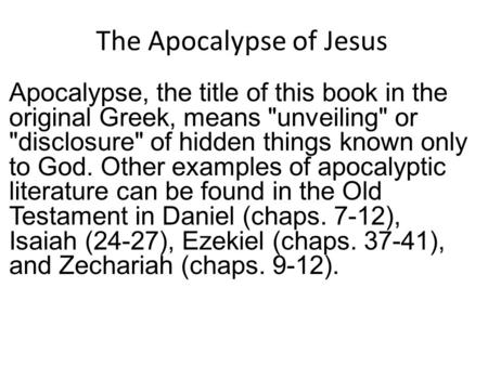 The Apocalypse <strong>of</strong> Jesus Apocalypse, the title <strong>of</strong> this book in the original Greek, means unveiling or disclosure <strong>of</strong> hidden things known only to God.