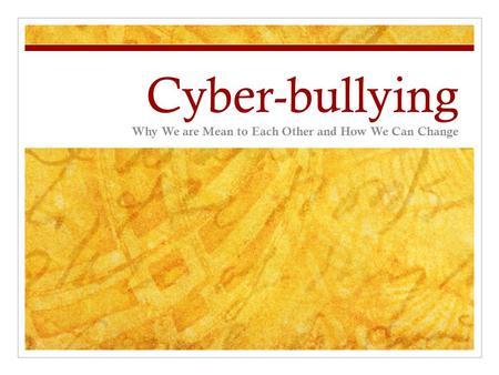 Cyber-bullying Why We are Mean to Each Other and How We Can Change.