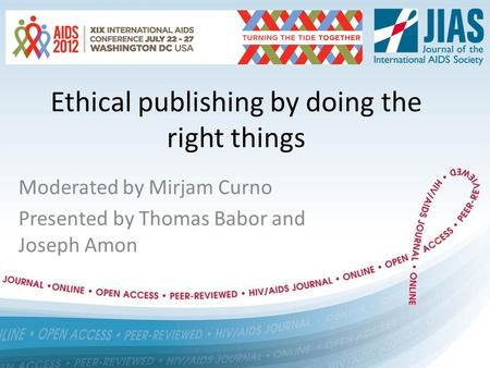 Ethical publishing by doing the right things Moderated by Mirjam Curno Presented by Thomas Babor and Joseph Amon.