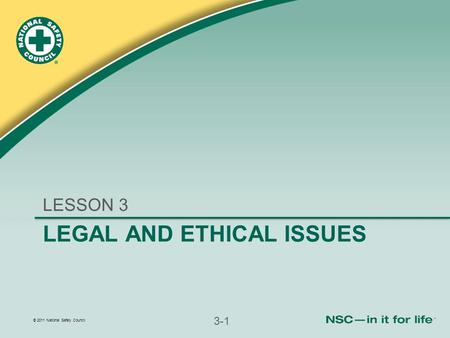 © 2011 National Safety Council 3-1 LEGAL AND ETHICAL ISSUES LESSON 3.