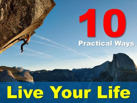 10 Practical Ways a Live Your Life.