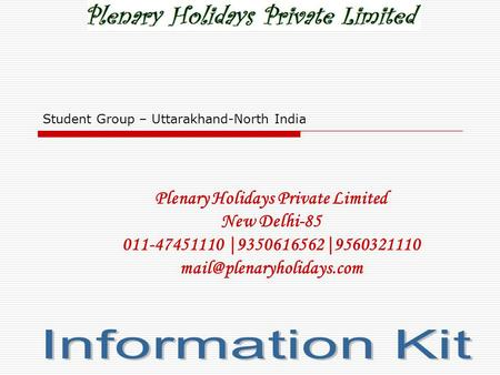 Plenary Holidays Private Limited New Delhi-85 011-47451110 |9350616562|9560321110 Student Group – Uttarakhand-North India.