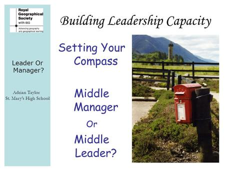 Leader Or Manager? Adrian Taylor St. Mary's High School Building Leadership Capacity Setting Your Compass Middle Manager Or Middle Leader?