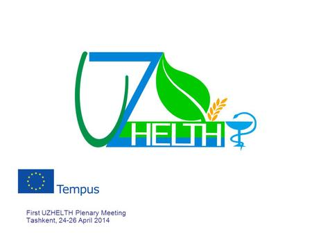 First UZHELTH Plenary Meeting Tashkent, 24-26 April 2014.