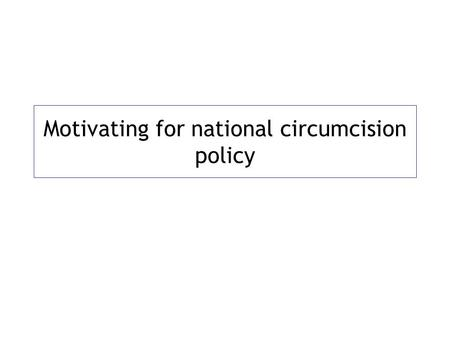 Motivating for national circumcision policy. Global prevalence of MC.