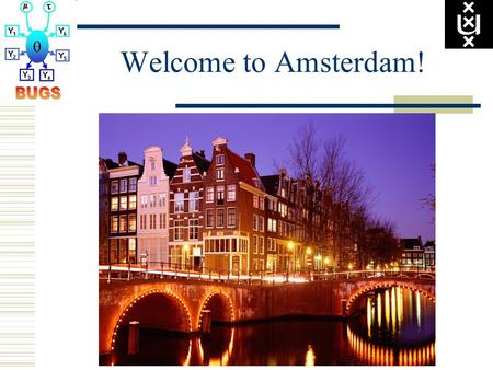 Welcome to Amsterdam!. Bayesian Modeling for Cognitive Science: A WinBUGS Workshop.