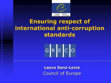 Ensuring respect of international anti-corruption standards Laura Sanz-Levia Council of Europe.