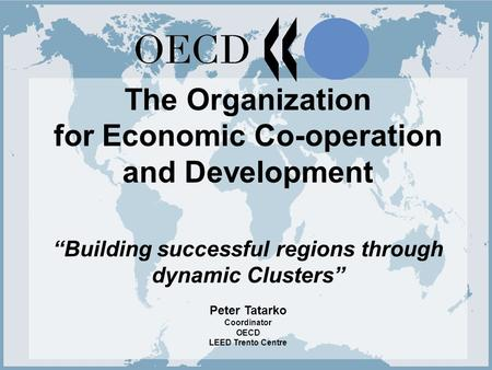 "Cluster Conference May 30/31 2005, Brno 1 The Organization for Economic Co-operation and Development ""Building successful regions through dynamic Clusters"""