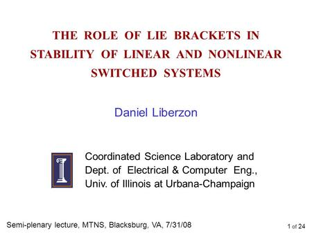 THE ROLE OF LIE BRACKETS IN STABILITY OF LINEAR AND NONLINEAR SWITCHED SYSTEMS Daniel Liberzon Coordinated Science Laboratory and Dept. of Electrical &